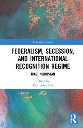 Federalism, Secession, and International Recognition Regime: Iraqi Kurdistan, 1st Edition (Hardback) book cover