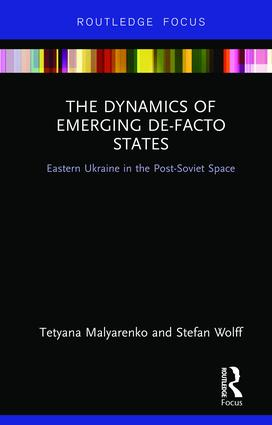 The Dynamics of Emerging De-Facto States: Eastern Ukraine in the Post-Soviet Space, 1st Edition (Hardback) book cover