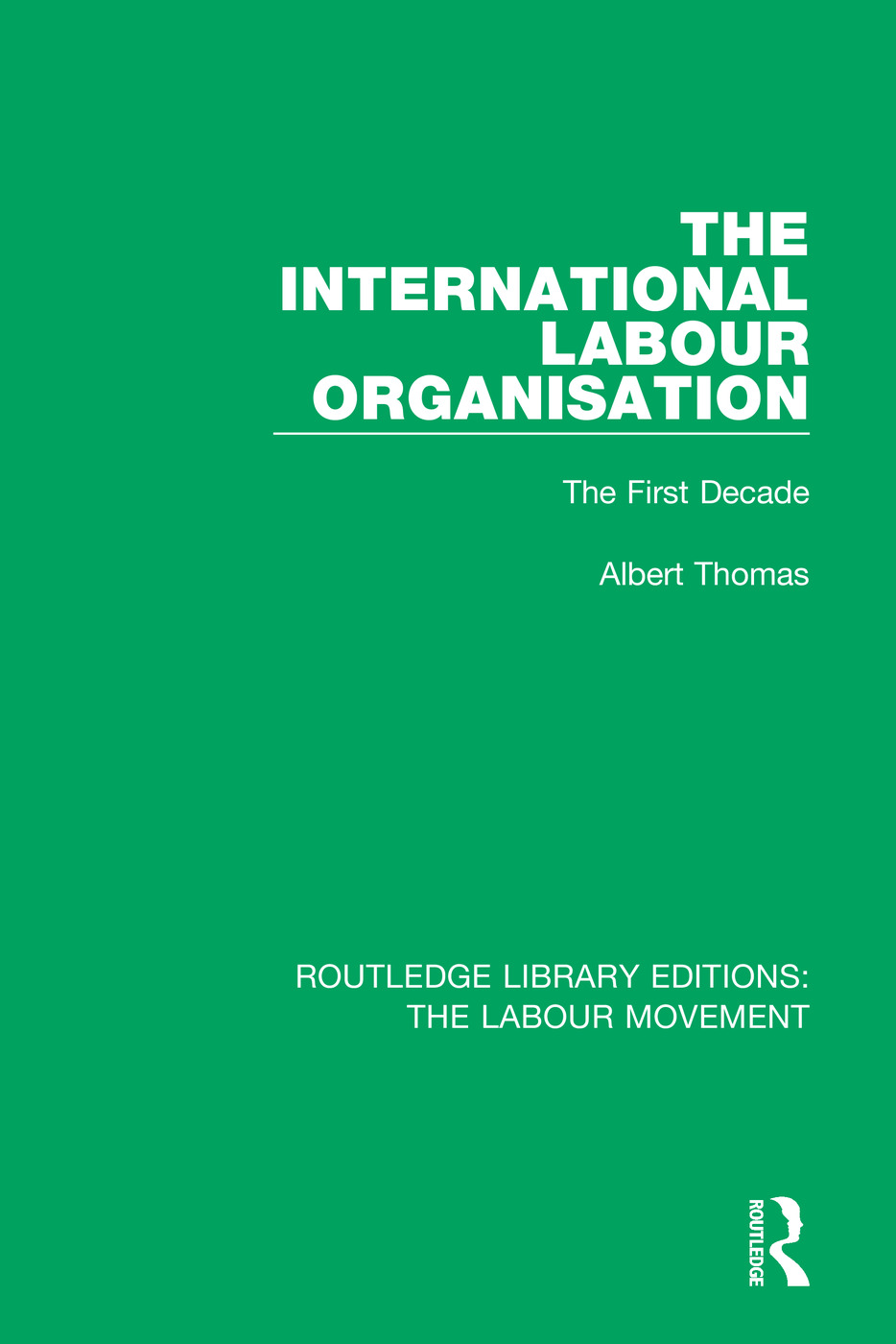 The International Labour Organisation: The First Decade book cover