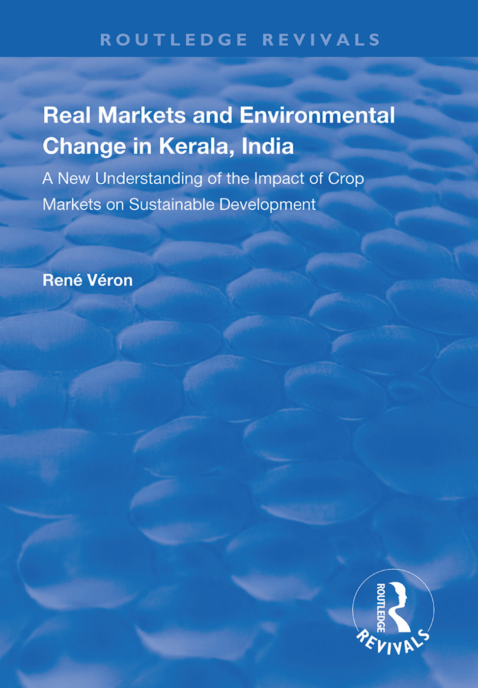 Real Markets and Environmental Change in Kerala, India: A New Understanding of the Impact of Crop Markets on Sustainable Development, 1st Edition (Hardback) book cover
