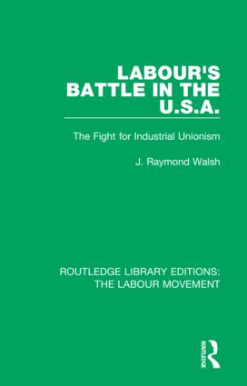 Labour's Battle in the U.S.A: he Fight for Industrial Unionism, 1st Edition (Hardback) book cover