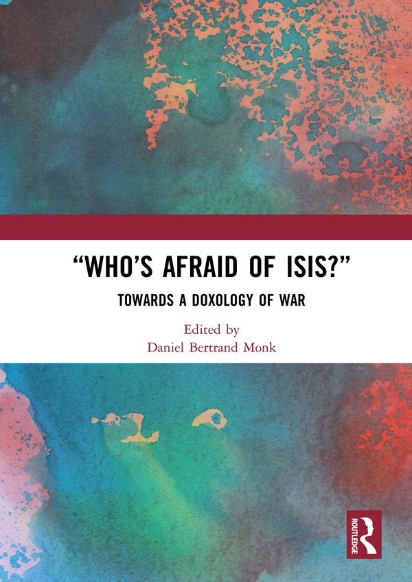 """Who's Afraid of ISIS?"": Towards a Doxology of War book cover"