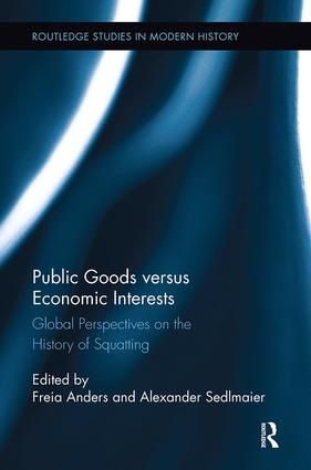 Public Goods versus Economic Interests: Global Perspectives on the History of Squatting book cover