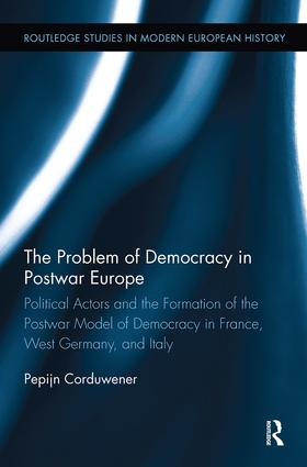 The Problem of Democracy in Postwar Europe: Political Actors and the Formation of the Postwar Model of Democracy in France, West Germany and Italy, 1st Edition (Paperback) book cover