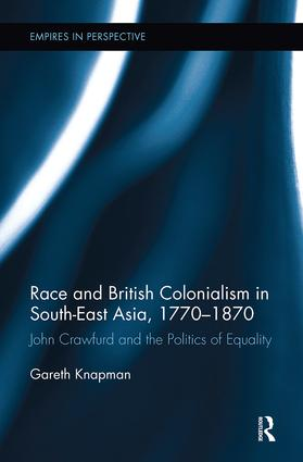 Race and British Colonialism in Southeast Asia, 1770-1870: John Crawfurd and the Politics of Equality, 1st Edition (e-Book) book cover