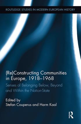 (Re)Constructing Communities in Europe, 1918-1968: Senses of Belonging Below, Beyond and Within the Nation-State, 1st Edition (Paperback) book cover