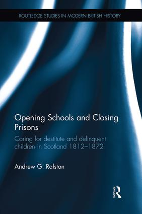 Opening Schools and Closing Prisons: Caring for destitute and delinquent children in Scotland 1812–1872 book cover