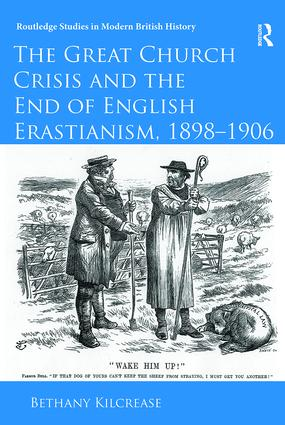 The Great Church Crisis and the End of English Erastianism, 1898-1906 book cover