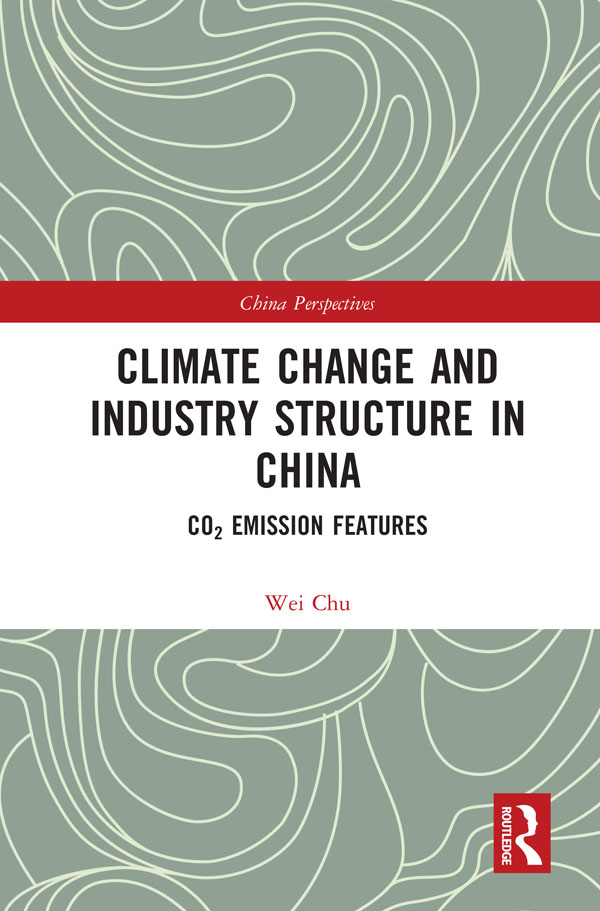 Climate Change and Industry Structure in China: CO2 Emission Features, 1st Edition (e-Book) book cover