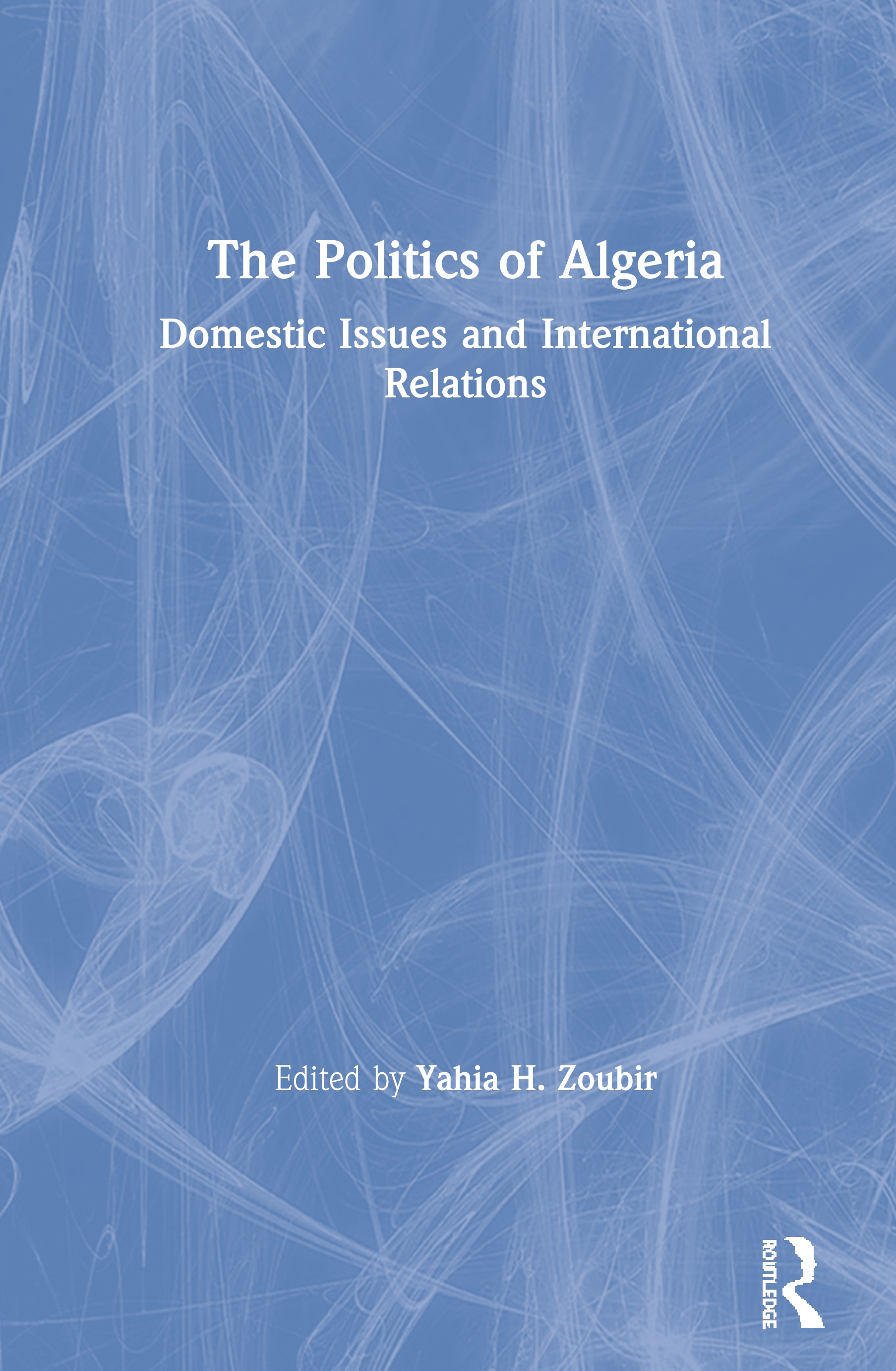 The Politics of Algeria: Domestic Issues and International Relations book cover