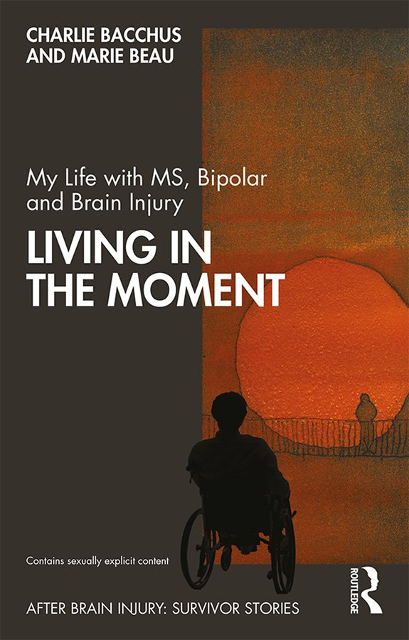 My Life with MS, Bipolar and Brain Injury: Living in the Moment book cover
