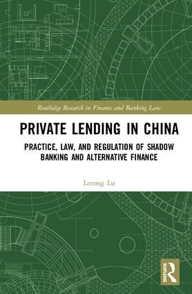 Private Lending in China: Practice, Law, and Regulation of Shadow Banking and Alternative Finance book cover