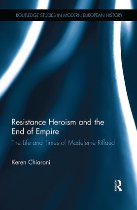 Resistance Heroism and the End of Empire: The Life and Times of Madeleine Riffaud, 1st Edition (Paperback) book cover