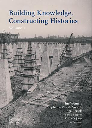 Building Knowledge, Constructing Histories, Volume 1: Proceedings of the 6th International Congress on Construction History (6ICCH 2018), July 9-13, 2018, Brussels, Belgium, 1st Edition (Hardback) book cover