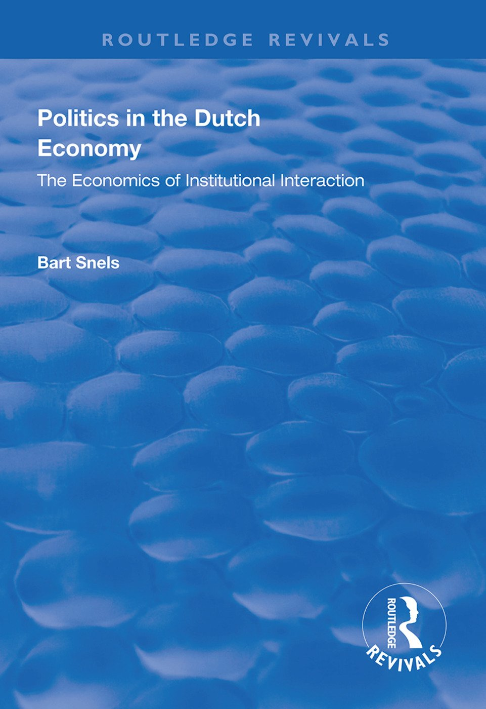 Politics in the Dutch Economy: The Economics of Institutional Interaction, 1st Edition (Hardback) book cover