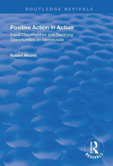 Positive Action in Action: Equal Opportunities and Declining Opportunities on Merseyside, 1st Edition (Paperback) book cover