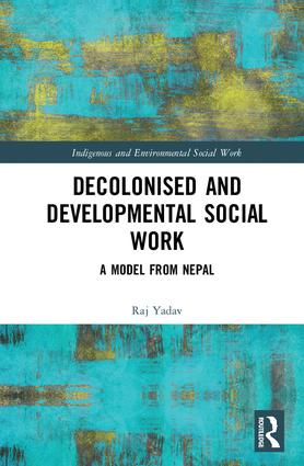 Decolonised and Developmental Social Work: A Model from Nepal book cover