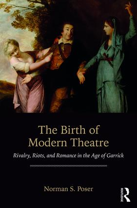 The Birth of Modern Theatre: Rivalry, Riots, and Romance in the Age of Garrick, 1st Edition (Paperback) book cover