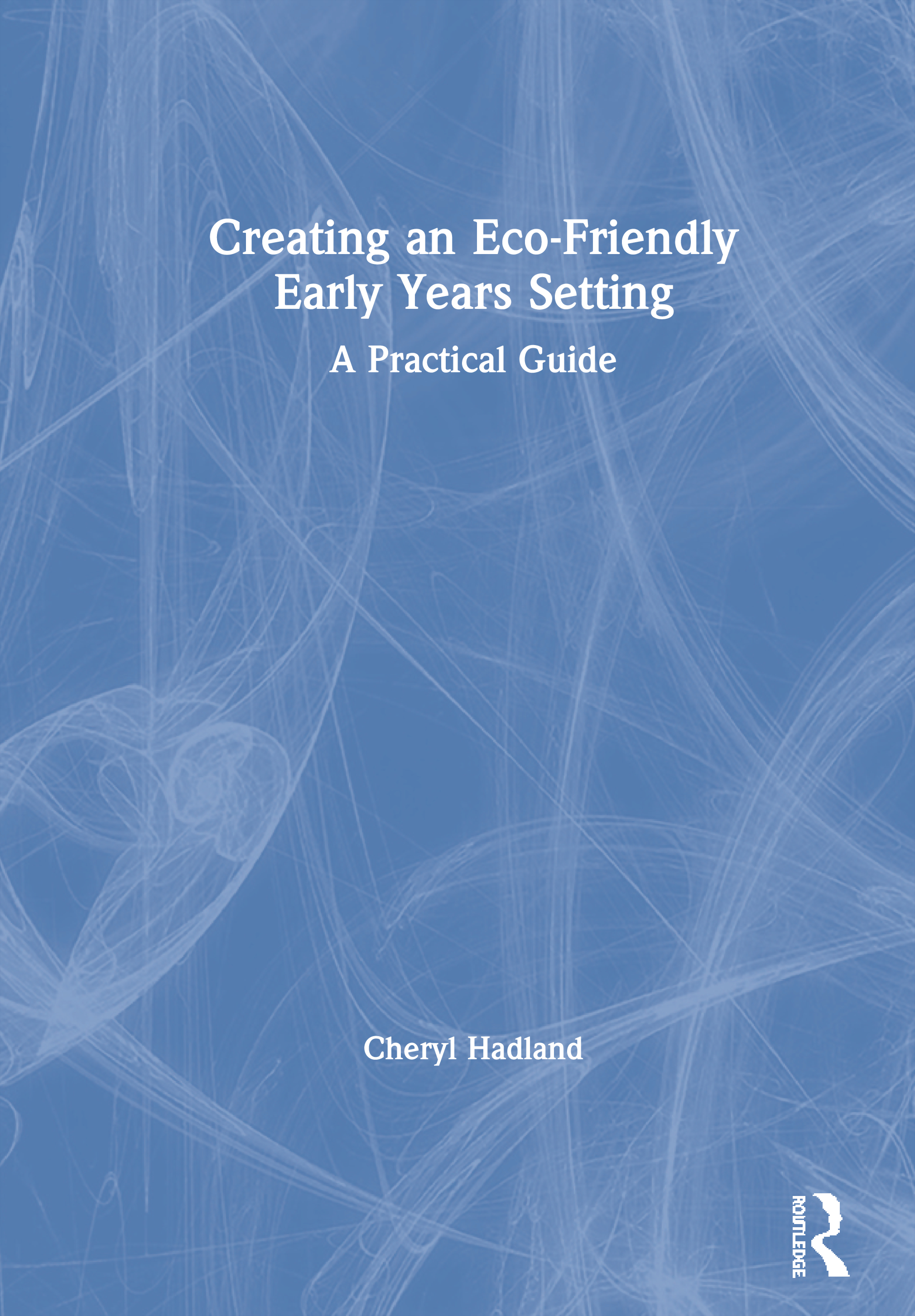 Creating an Eco-Friendly Early Years Setting: A Practical Guide book cover