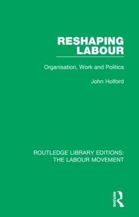 Reshaping Labour: Organisation, Work and Politics, 1st Edition (Hardback) book cover