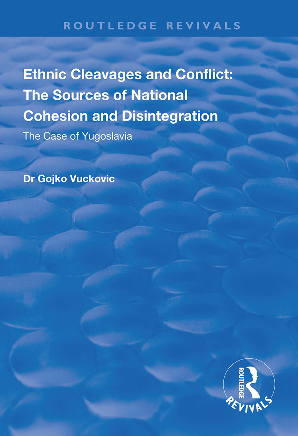 Ethnic Cleavages and Conflict: The Sources of National Cohesion and Disintegration - The Case of Yugoslavia, 1st Edition (Hardback) book cover