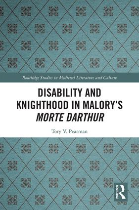 Disability and Knighthood in Malory's Morte Darthur: 1st Edition (Hardback) book cover
