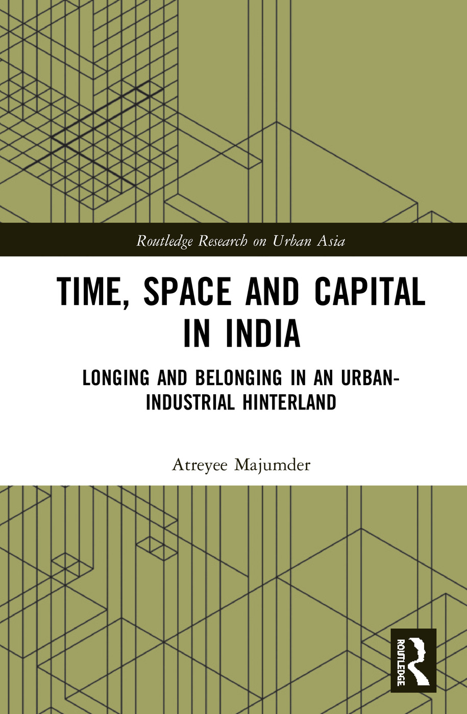 Time, Space and Capital in India: Longing and Belonging in an Urban-Industrial Hinterland book cover