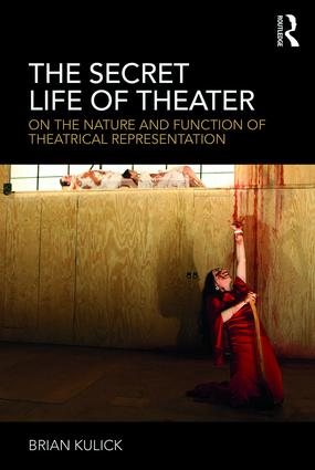 The Secret Life of Theater: On the Nature and Function of Theatrical Representation book cover