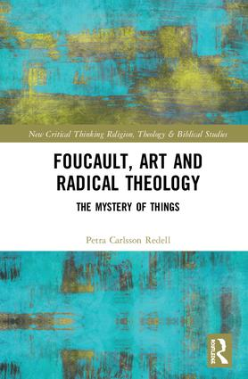 Foucault, Art, and Radical Theology: The Mystery of Things book cover