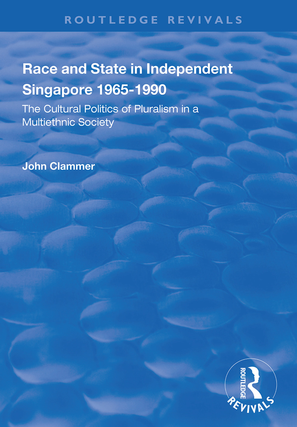 Race and State in Independent Singapore 1965–1990: The Cultural Politics of Pluralism in a Multiethnic Society, 1st Edition (Paperback) book cover