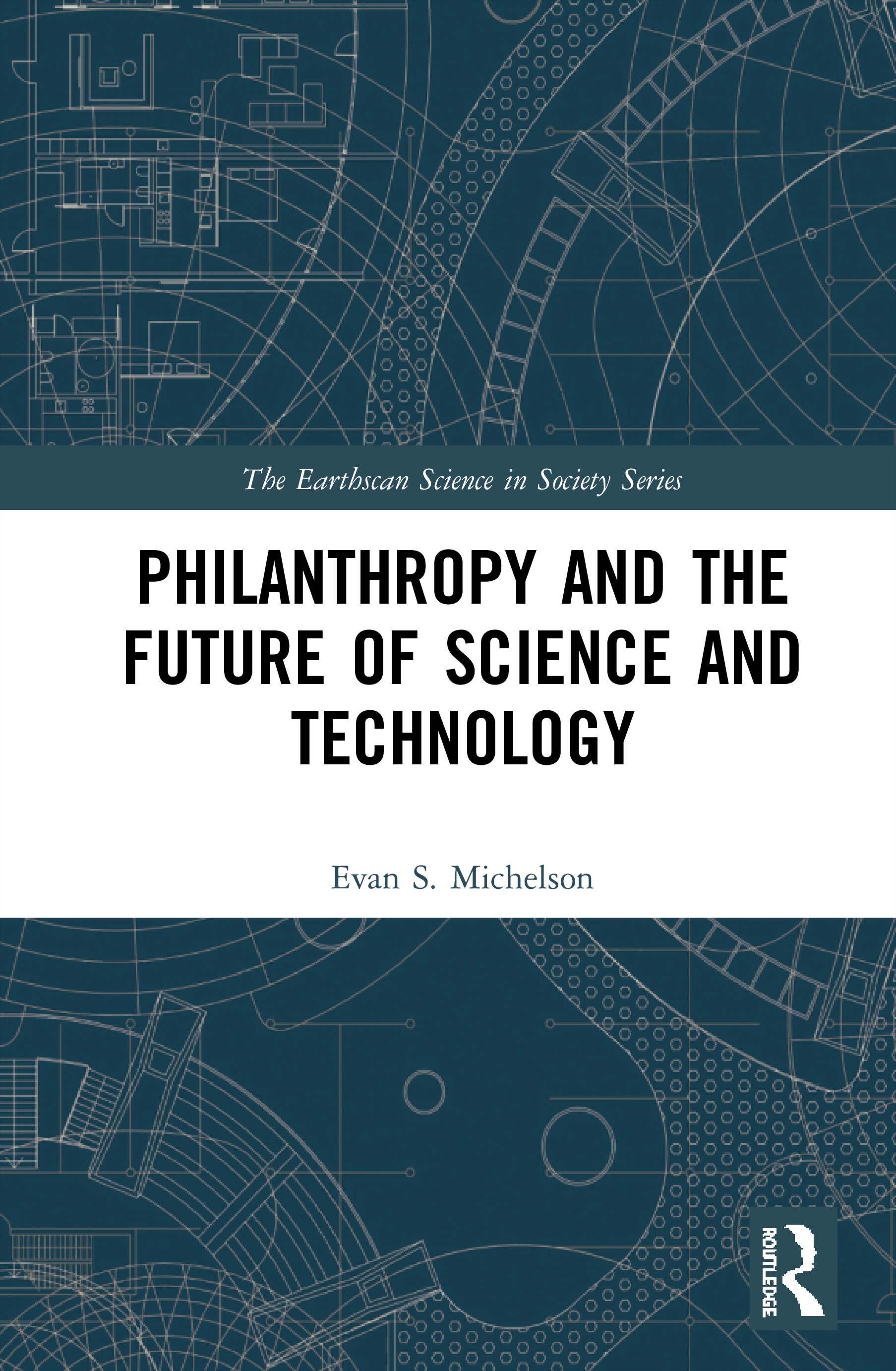 Philanthropy and the Future of Science and Technology: 1st Edition (Hardback) book cover