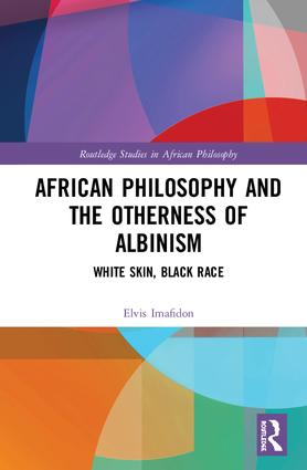 African Philosophy and the Otherness of Albinism: White Skin, Black Race book cover
