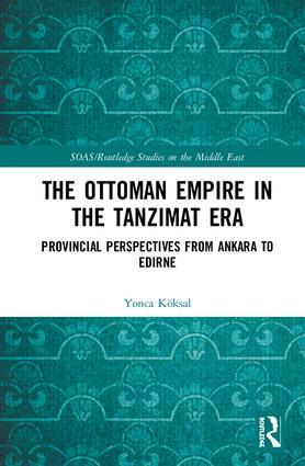 The Ottoman Empire in the Tanzimat Era: Provincial Perspectives from Ankara to Edirne book cover