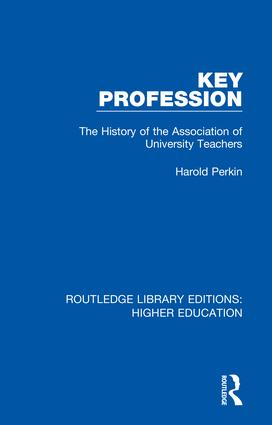 Key Profession: The History of the Association of University Teachers, 1st Edition (Hardback) book cover