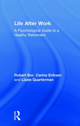 Life After Work: A Psychological Guide to a Healthy Retirement, 1st Edition (e-Book) book cover