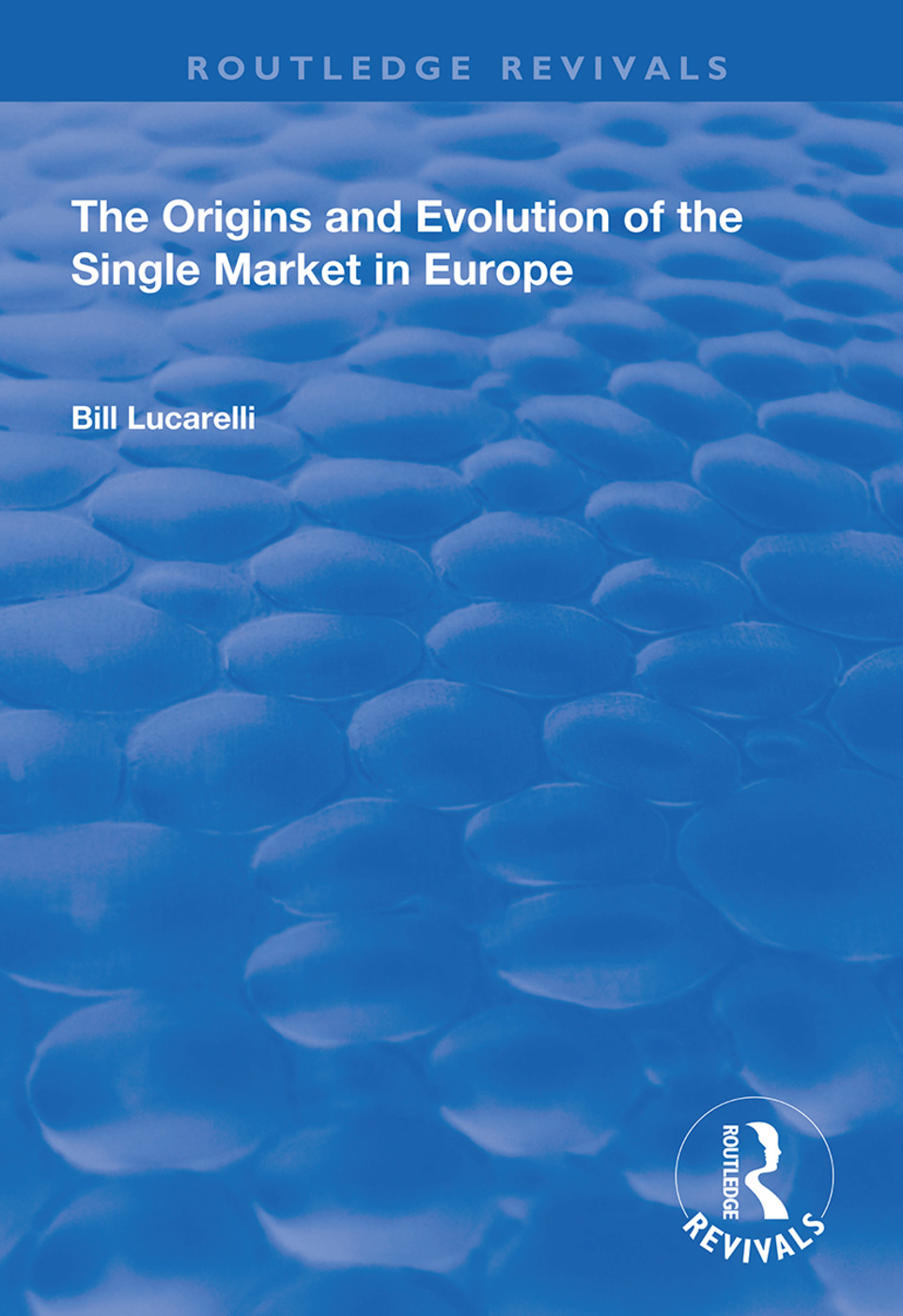 The Origins and Evolution of the Single Market in Europe