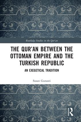 The Qur'an between the Ottoman Empire and the Turkish Republic: An Exegetical Tradition, 1st Edition (Hardback) book cover