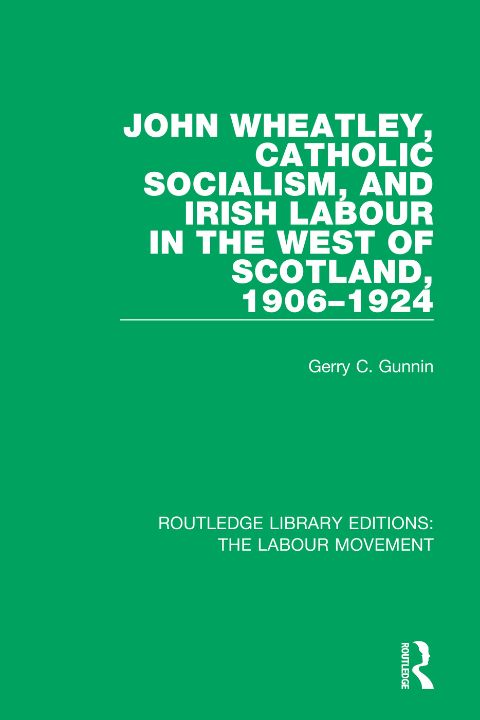 John Wheatley, Catholic Socialism, and Irish Labour in the West of Scotland, 1906-1924 book cover
