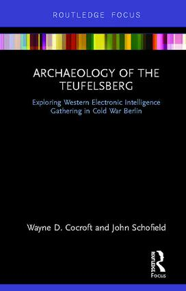 Archaeology of The Teufelsberg: Exploring Western Electronic Intelligence Gathering in Cold War Berlin, 1st Edition (Hardback) book cover