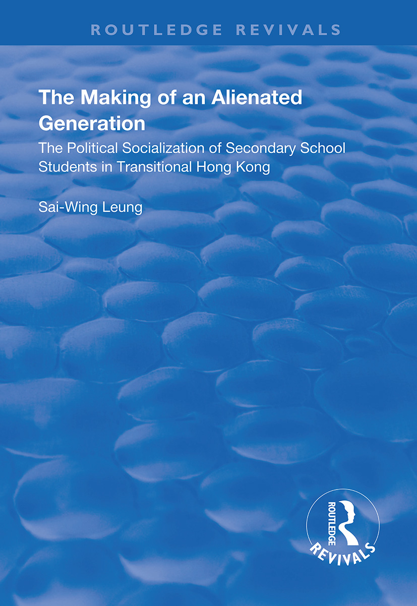 The Making of an Alienated Generation: Political Socialization of Secondary School Students in Transitional Hong Kong book cover
