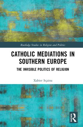 Catholic Mediations in Southern Europe: The Invisible Politics of Religion book cover