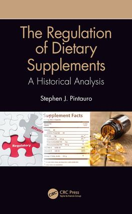 The Regulation of Dietary Supplements: A Historical Analysis, 1st Edition (e-Book) book cover