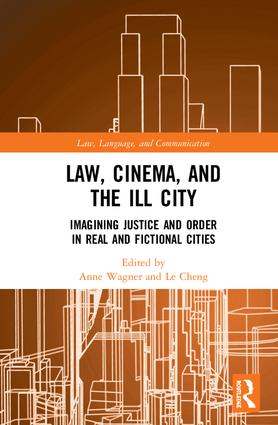 Law, Cinema, and the Ill City: Imagining Justice and Order in Real and Fictional Cities book cover