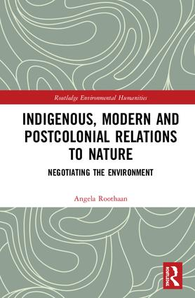 Indigenous, Modern and Postcolonial Relations to Nature: Negotiating the Environment book cover