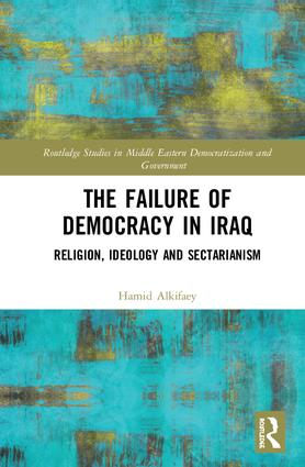 The Failure of Democracy in Iraq: Religion, Ideology and Sectarianism, 1st Edition (e-Book) book cover