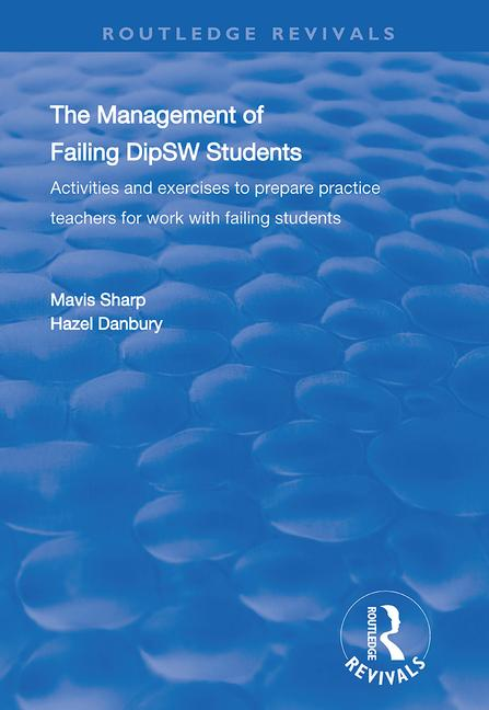 The Management of Failing DipSW Students: Activities and Exercises to Prepare Practice Teachers for Work with Failing Students book cover