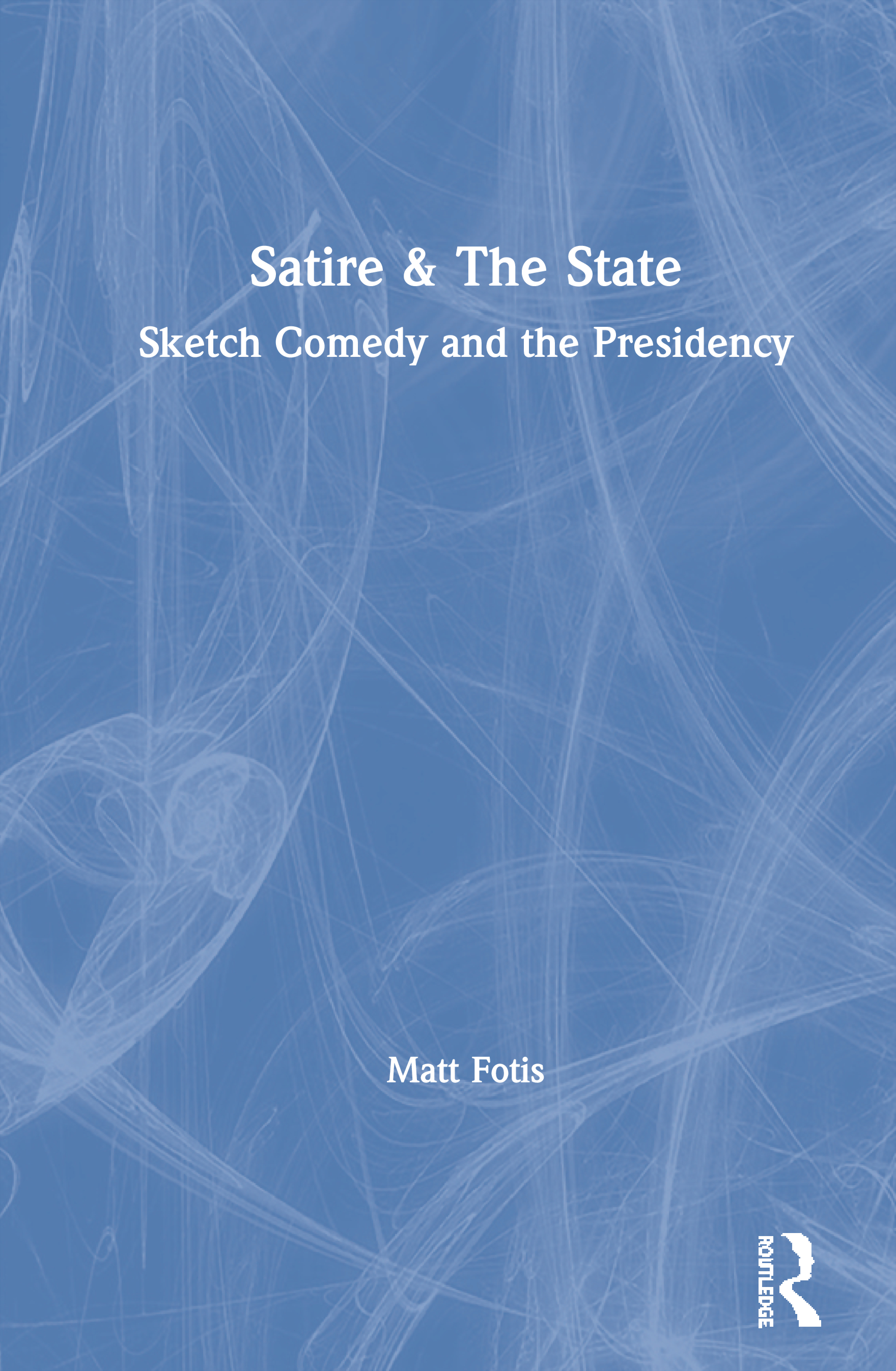Satire & The State: Sketch Comedy and the Presidency, 1st Edition (Paperback) book cover