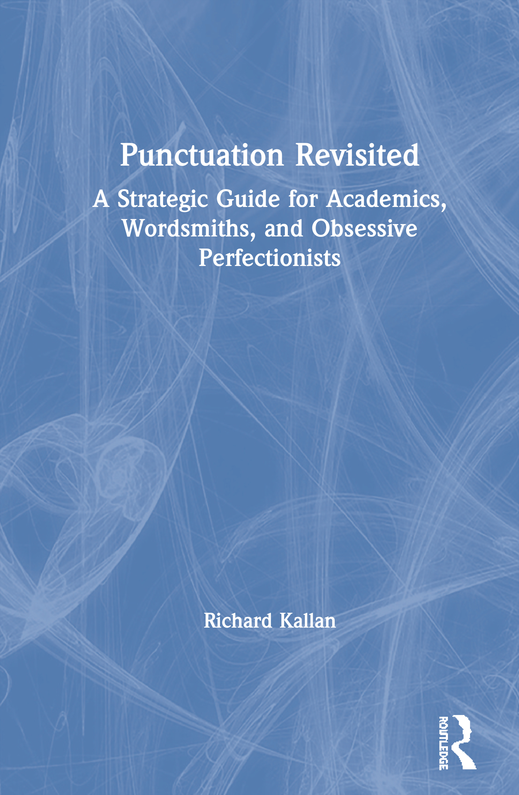 Punctuation Revisited: A Strategic Guide for Academics, Wordsmiths, and Obsessive Perfectionists, 1st Edition (Paperback) book cover