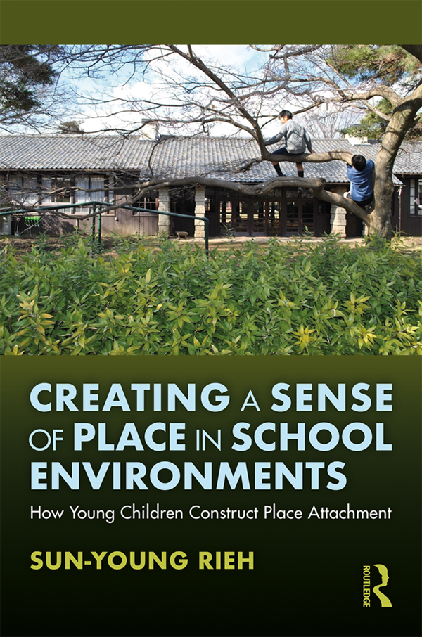 Creating a Sense of Place in School Environments: How Young Children Construct Place Attachment book cover