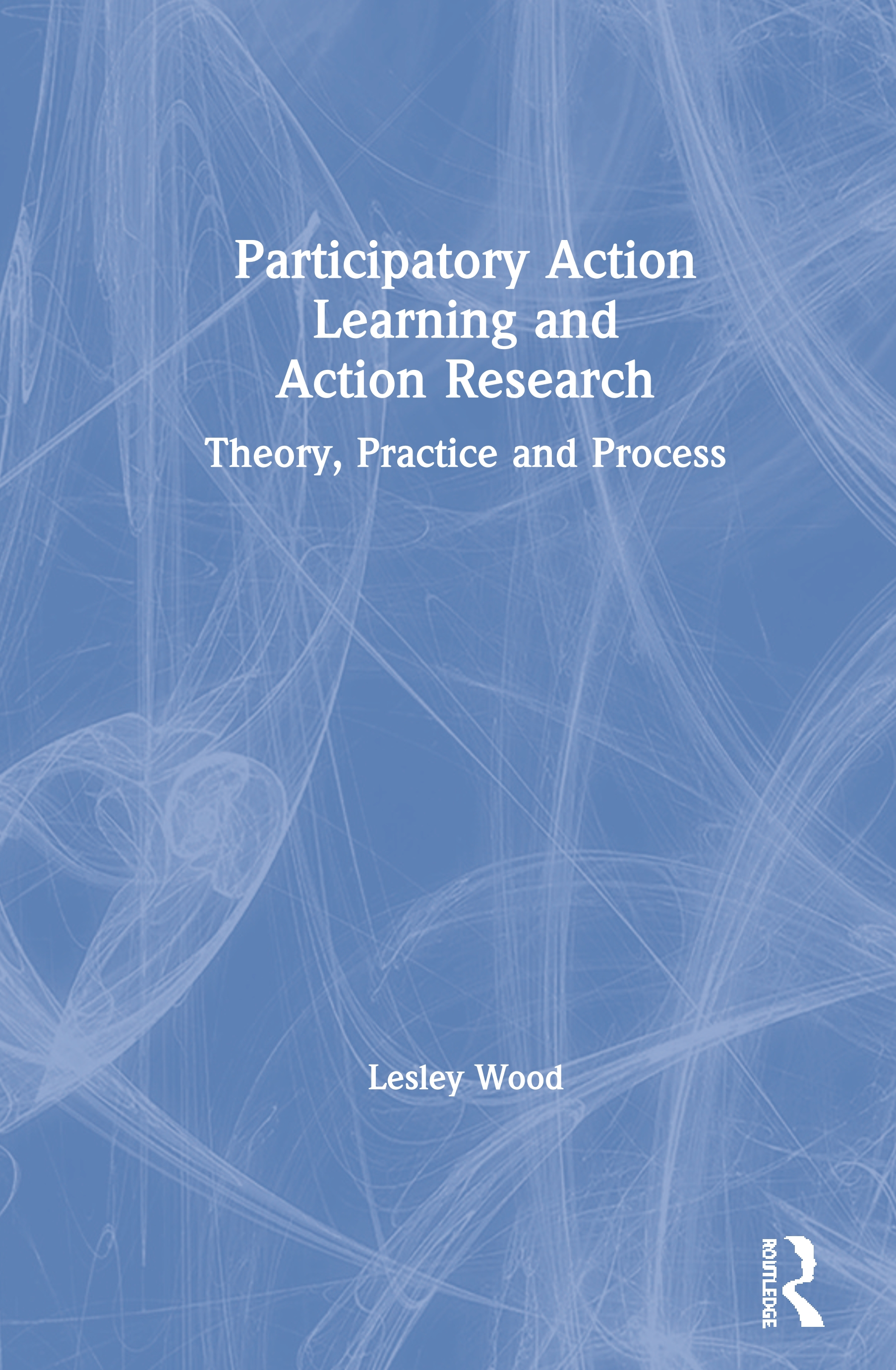 Participatory Action Learning and Action Research: Theory, Practice and Process book cover